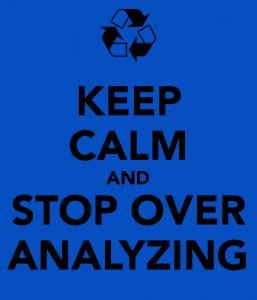 stop overanalyzing